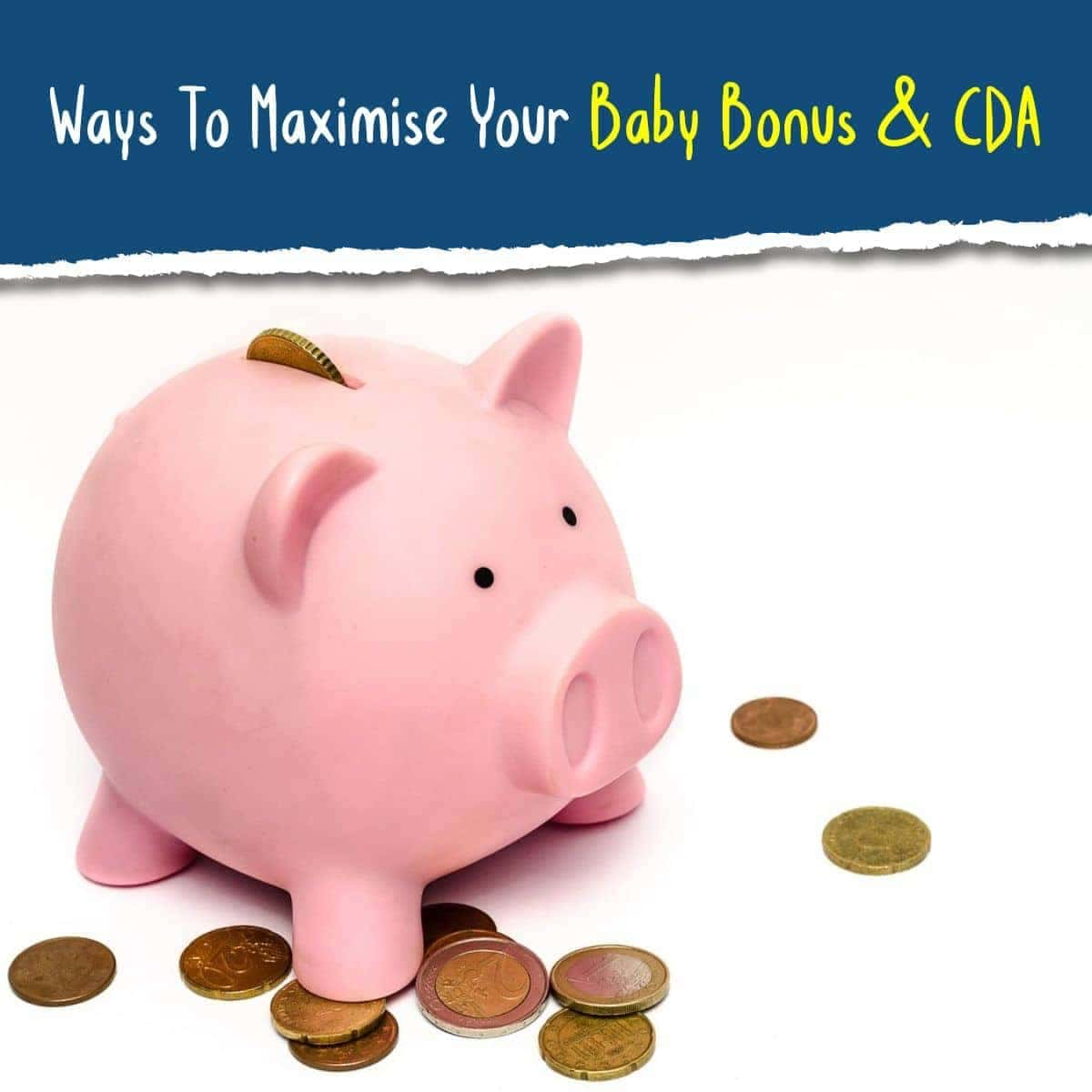 Ways To Maximise Your Baby Bonus and CDA